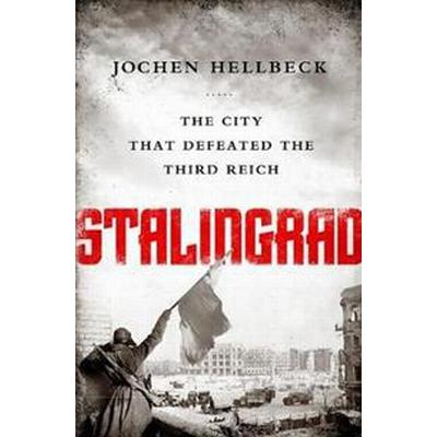 Stalingrad: The City That Defeated the Third Reich (Häftad, 2016)