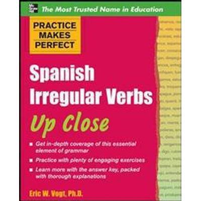 Practice Makes Perfect: Spanish Irregular Verbs Up Close (Häftad, 2010)