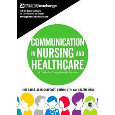 Communication in Nursing and Healthcare: A Guide for Compassionate Practice (Häftad, 2017)