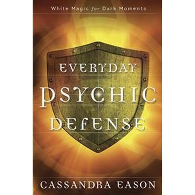 Everyday Psychic Defense: White Magic for Dark Moments (Häftad, 2017)