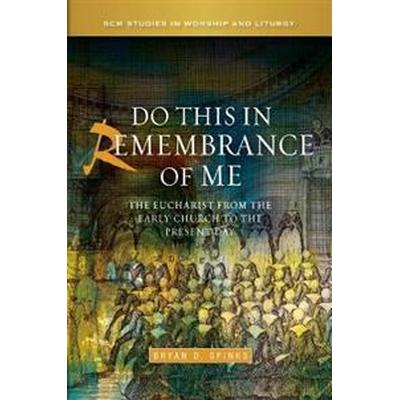 Do This in Remembrance of Me: The Eucharist from the Early Church to the Present Day (Häftad, 2013)