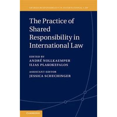 The Practice of Shared Responsibility in International Law (Inbunden, 2017)