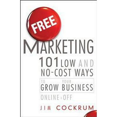Free Marketing: 101 Low and No-Cost Ways to Grow Your Business, Online and Off (Inbunden, 2011)