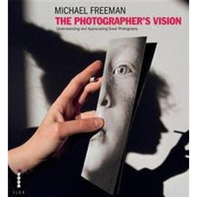 The Photographer's Vision (Inbunden, 2011)