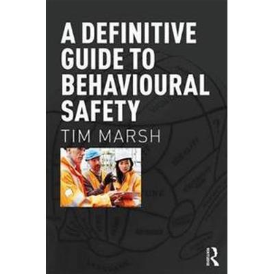 A Definitive Guide to Behavioural Safety (Häftad, 2017)