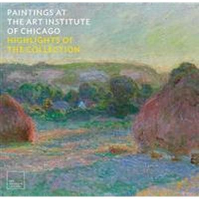 Paintings at the Art Institute of Chicago (Inbunden, 2017)
