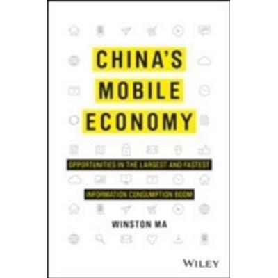 China's Mobile Economy: Opportunities in the Largest and Fastest Information Consumption Boom (Häftad, 2016)