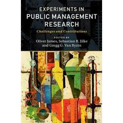 Experiments in Public Management Research: Challenges and Contributions (Häftad, 2017)