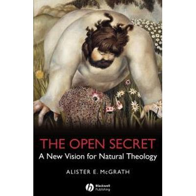 The Open Secret: A New Vision for Natural Theology (Häftad, 2008)