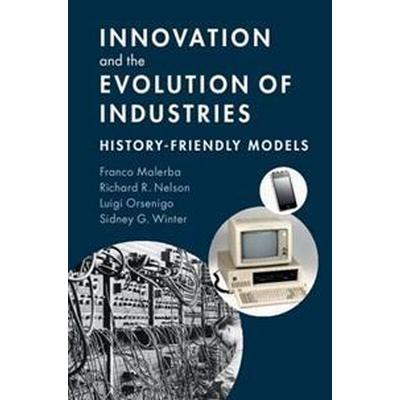Innovation and the Evolution of Industries: History-Friendly Models (Häftad, 2016)