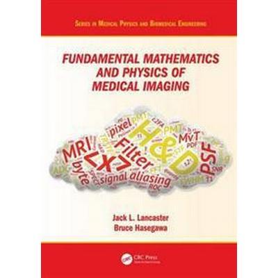 Fundamental Mathematics and Physics of Medical Imaging (Inbunden, 2016)
