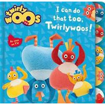 I Can Do That Too, Twirlywoos (Board book, 2016)