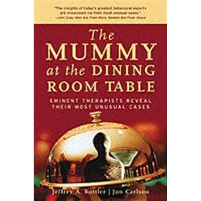 The Mummy at the Dining Room Table: Eminent Therapists Reveal Their Most Unusual Cases and What They Teach Us about Human Behavior (Häftad, 2005)