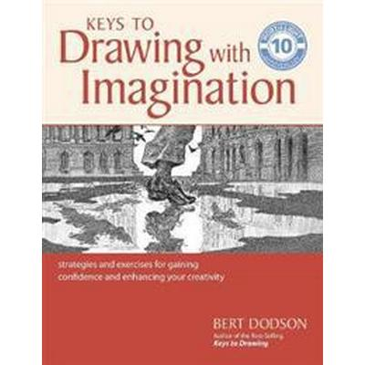 Keys to Drawing with Imagination: Strategies and Exercises for Gaining Confidence and Enhancing Your Creativity (Häftad, 2017)