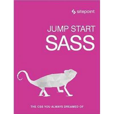 Jump Start Sass: Get Up to Speed with Sass in a Weekend (Häftad, 2016)