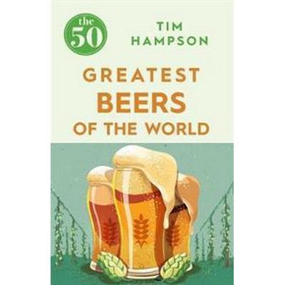 The 50 Greatest Beers of the World (Häftad, 2017)
