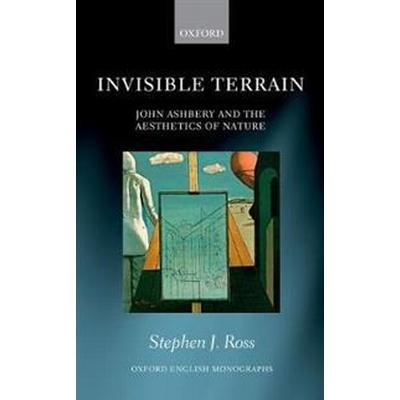 Invisible Terrain: John Ashbery and the Aesthetics of Nature (Inbunden, 2017)