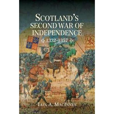 Scotland's Second War of Independence 1332-1357 (Inbunden, 2016)