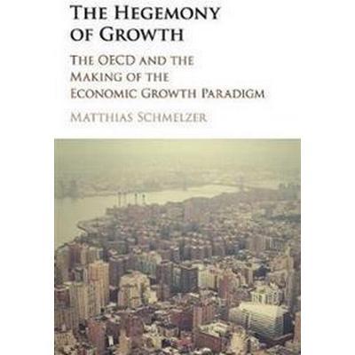 The Hegemony of Growth (Inbunden, 2017)