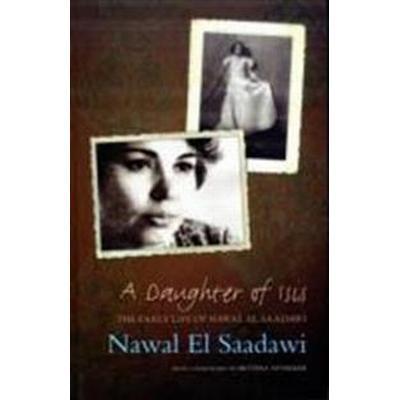 A Daughter of Isis: The Early Life of Nawal El Saadawi (Häftad, 2009)