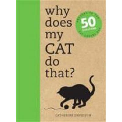 Why Does My Cat Do That?: Answers to the 50 Questions Cat Lovers Ask (Häftad, 2017)