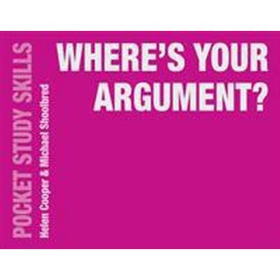 Where's Your Argument? (Häftad, 2016)