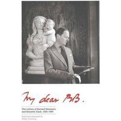 My Dear BB . . .: The Letters of Bernard Berenson and Kenneth Clark, 1925-1959 (Inbunden, 2015)