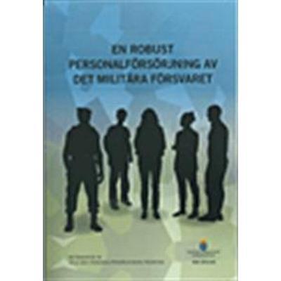 En robust personalförsörjning av det militära försvaret. SOU 2016:63.: Betänkande från 2015 års personalförsörjningsutredning (Häftad, 2016)