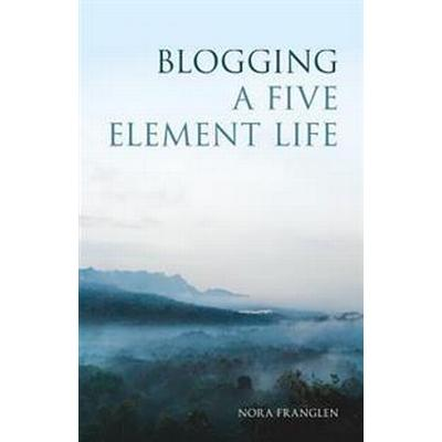 Blogging a Five Element Life (Pocket, 2017)