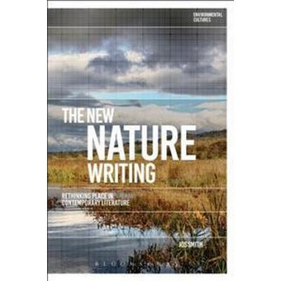 The New Nature Writing: Rethinking the Literature of Place (Inbunden, 2017)