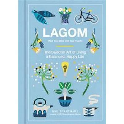 Lagom: Not Too Little, Not Too Much: The Swedish Art of Living a Balanced, Happy Life (Inbunden, 2017)