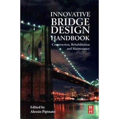 Innovative Bridge Design Handbook: Construction, Rehabilitation and Maintenance (Häftad, 2015)