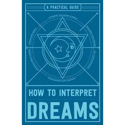 How to Interpret Dreams: A Practical Guide (Häftad, 2017)