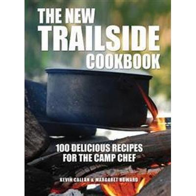 The New Trailside Cookbook: 100 Delicious Recipes for the Camp Chef (Häftad, 2013)