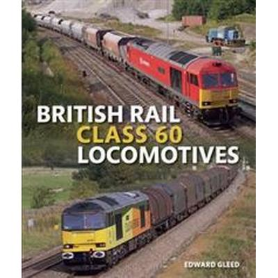 British rail class 60 locomotives (Inbunden, 2016)