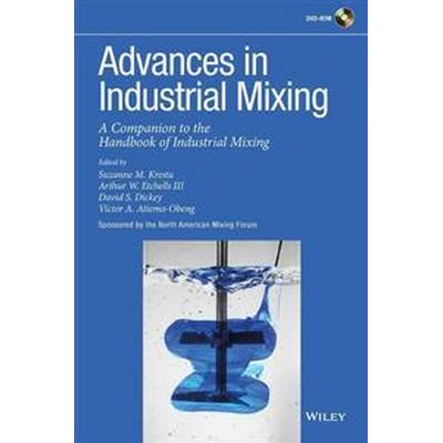 Advances in Industrial Mixing: A Companion to the Handbook of Industrial Mixing (Inbunden, 2015)