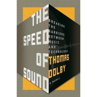 The Speed of Sound: Breaking the Barriers Between Music and Technology: A Memoir (Inbunden, 2016)