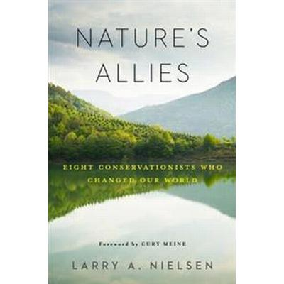Nature's Allies: Eight Conservationists Who Changed Our World (Inbunden, 2017)