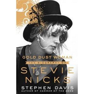Gold Dust Woman: The Biography of Stevie Nicks (Inbunden, 2017)