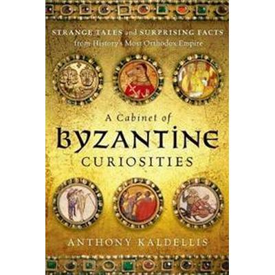 A Cabinet of Byzantine Curiosities: Strange Tales and Surprising Facts from History's Most Orthodox Empire (Inbunden, 2017)