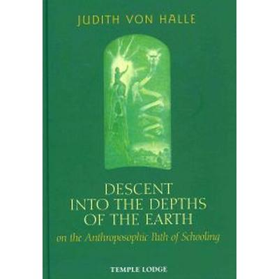 Descent Into the Depths of the Earth on the Anthroposophic Path of Schooling (Inbunden, 2011)