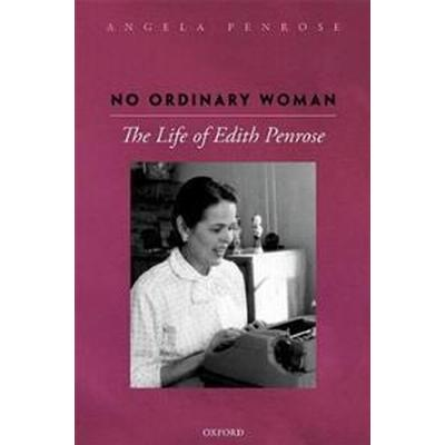No ordinary woman - the life of edith penrose (Inbunden, 2017)