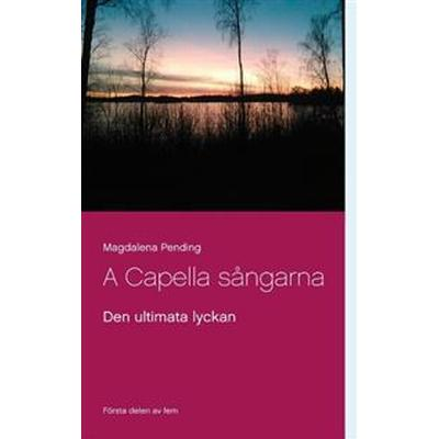 Den ultimata lyckan: A Capella sångarna (Häftad, 2017)