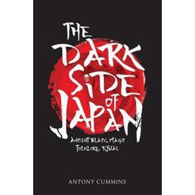 The Dark Side of Japan: Ancient Black Magic, Folklore, Ritual (Häftad, 2017)