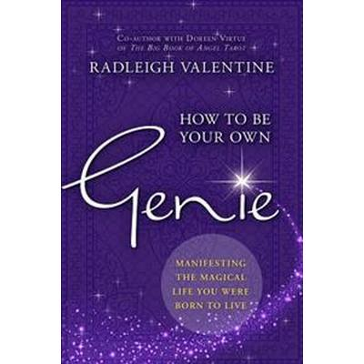 How to Be Your Own Genie: Manifesting the Magical Life You Were Born to Live (Häftad, 2017)
