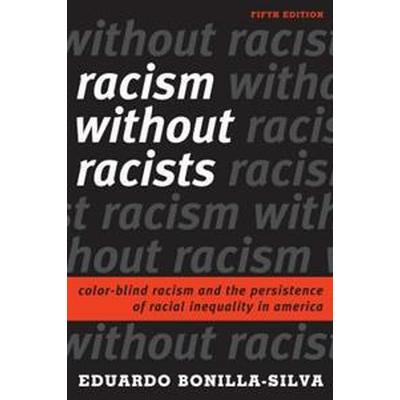 Racism Without Racists: Color-Blind Racism and the Persistence of Racial Inequality in America (Häftad, 2017)