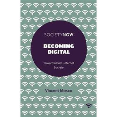 Becoming Digital: Toward a Post-Internet Society (Häftad, 2017)