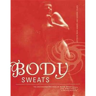 Body Sweats: The Uncensored Writings of Elsa Von Freytag-Loringhoven (Häftad, 2016)