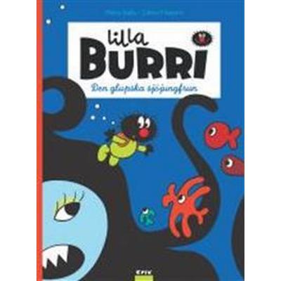Lilla Burri. Den glupska sjöjungfrun (Inbunden, 2017)