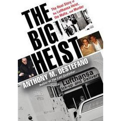 The Big Heist: The Real Story of the Lufthansa Heist, the Mafia, and Murder (Inbunden, 2017)